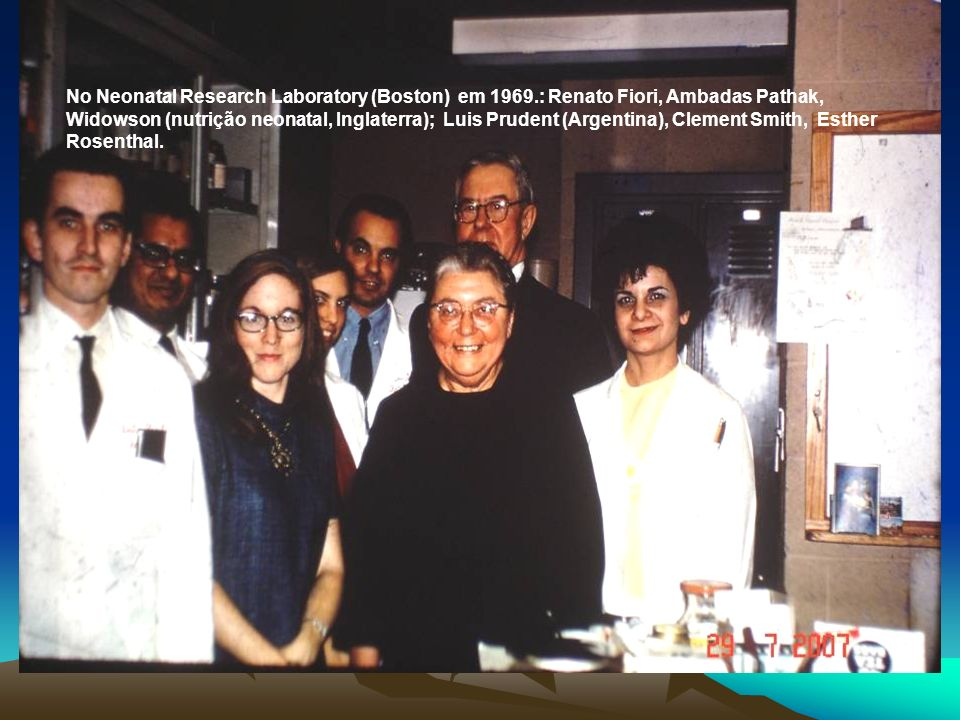 No Neonatal Research Laboratory (Boston) em 1969.: Renato Fiori, Ambadas Pathak, Widowson (nutrição neonatal, Inglaterra); Luis Prudent (Argentina), C