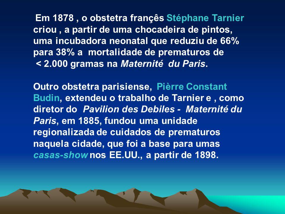 Em 1878, o obstetra françês Stéphane Tarnier criou, a partir de uma chocadeira de pintos, uma incubadora neonatal que reduziu de 66% para 38% a mortal