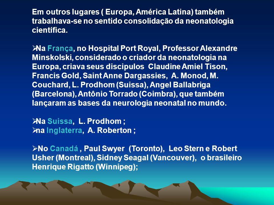 Em outros lugares ( Europa, América Latina) também trabalhava-se no sentido consolidação da neonatologia científica. Na França, no Hospital Port Royal