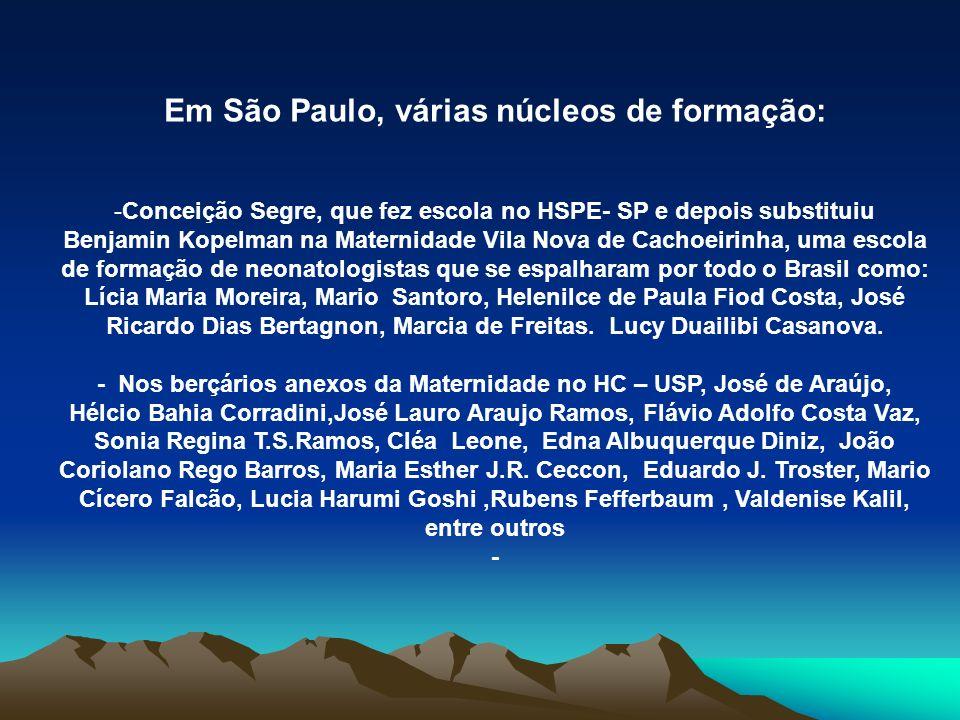 Em São Paulo, várias núcleos de formação: -Conceição Segre, que fez escola no HSPE- SP e depois substituiu Benjamin Kopelman na Maternidade Vila Nova