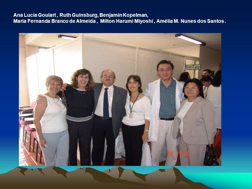 Ana Lucia Goulart, Ruth Guinsburg, Benjamin Kopelman, Maria Fernanda Branco de Almeida, Milton Harumi Miyoshi, Amélia M. Nunes dos Santos.