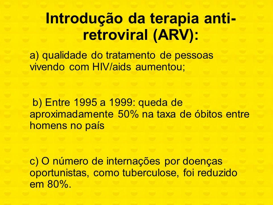 Introdução da terapia anti- retroviral (ARV): a) qualidade do tratamento de pessoas vivendo com HIV/aids aumentou; b) Entre 1995 a 1999: queda de apro