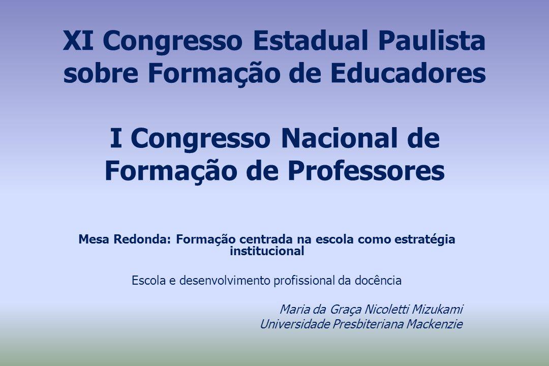 XI Congresso Estadual Paulista sobre Formação de Educadores I Congresso Nacional de Formação de Professores Mesa Redonda: Formação centrada na escola