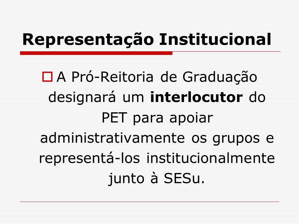 Representação Institucional A Pró-Reitoria de Graduação designará um interlocutor do PET para apoiar administrativamente os grupos e representá-los in