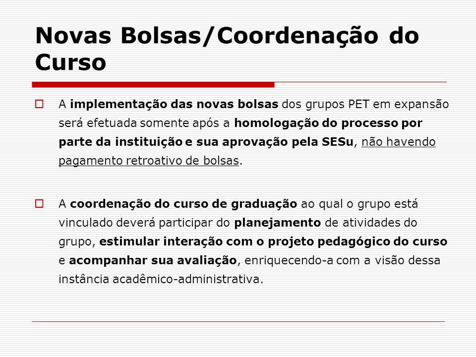 Novas Bolsas/Coordenação do Curso A implementação das novas bolsas dos grupos PET em expansão será efetuada somente após a homologação do processo por