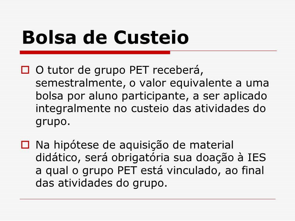 Bolsa de Custeio O tutor de grupo PET receberá, semestralmente, o valor equivalente a uma bolsa por aluno participante, a ser aplicado integralmente n