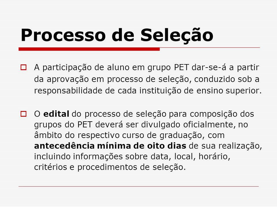 Processo de Seleção A participação de aluno em grupo PET dar-se-á a partir da aprovação em processo de seleção, conduzido sob a responsabilidade de ca