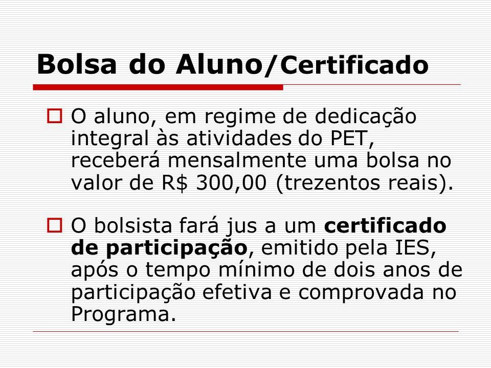 Bolsa do Aluno /Certificado O aluno, em regime de dedicação integral às atividades do PET, receberá mensalmente uma bolsa no valor de R$ 300,00 (treze