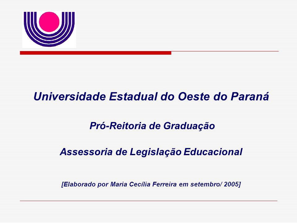 Universidade Estadual do Oeste do Paraná Pró-Reitoria de Graduação Assessoria de Legislação Educacional [Elaborado por Maria Cecília Ferreira em setem