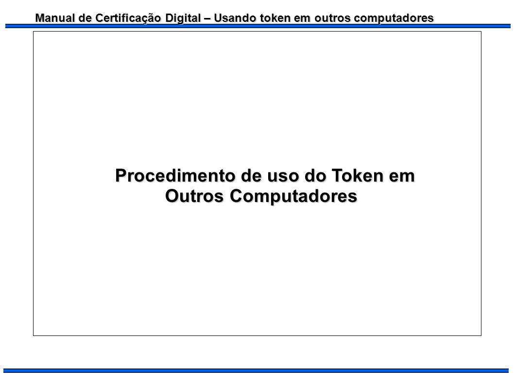Manual de Certificação Digital – Usando token em outros computadores Atenção.