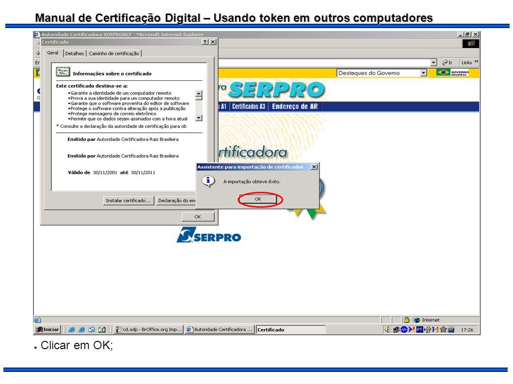 Manual de Certificação Digital – Usando token em outros computadores Clicar em OK;