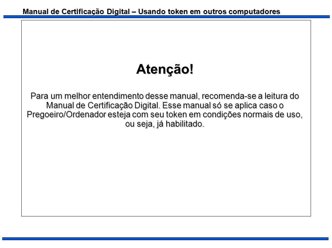 Manual de Certificação Digital – Usando token em outros computadores Atenção! Para um melhor entendimento desse manual, recomenda-se a leitura do Manu