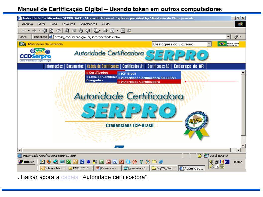 Manual de Certificação Digital – Usando token em outros computadores Baixar agora a cadeia Autoridade certificadora;cadeia