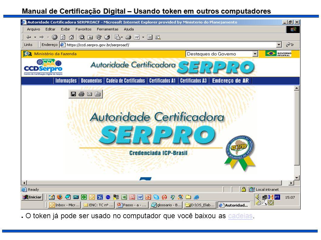 Manual de Certificação Digital – Usando token em outros computadores O token já pode ser usado no computador que você baixou as cadeias.cadeias