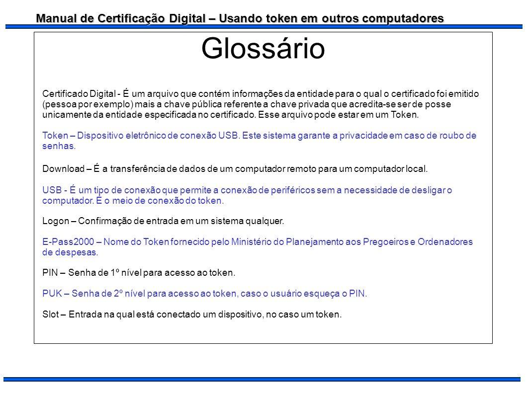 Manual de Certificação Digital – Usando token em outros computadores Glossário Certificado Digital - É um arquivo que contém informações da entidade p