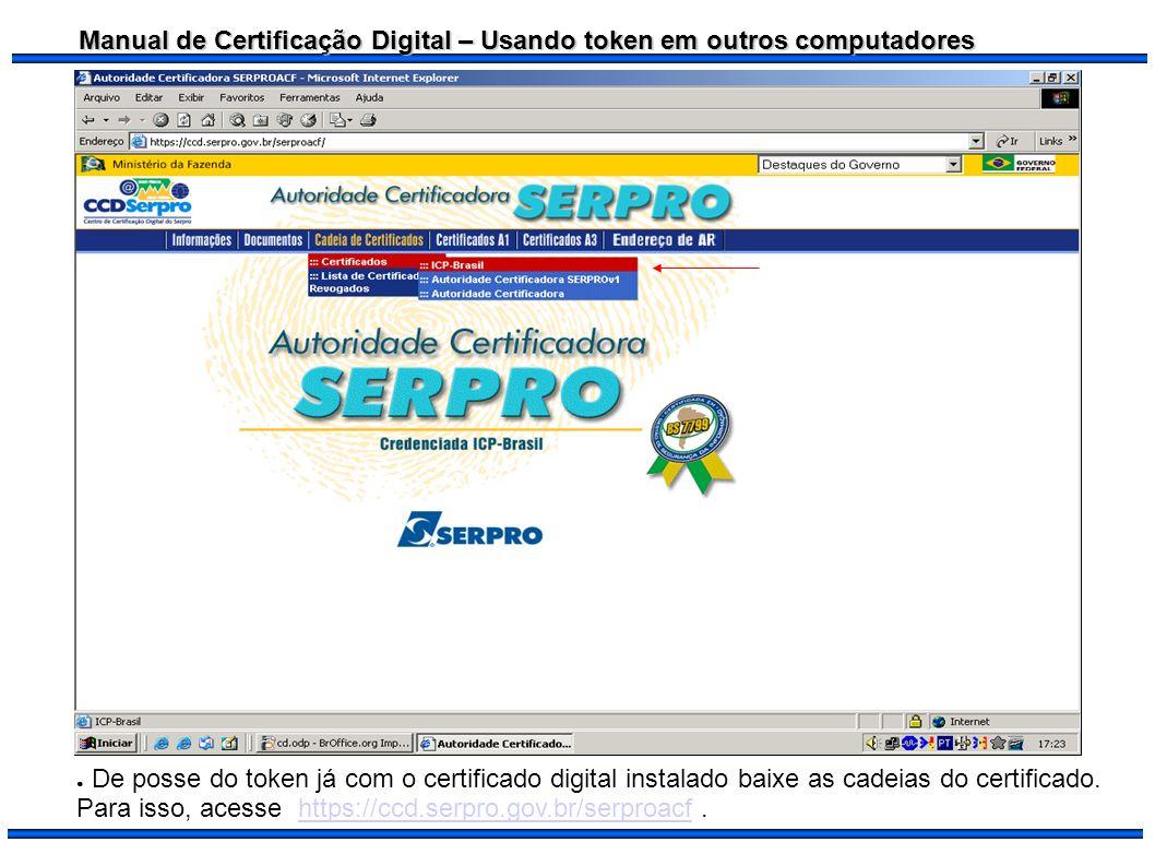 Manual de Certificação Digital – Usando token em outros computadores De posse do token já com o certificado digital instalado baixe as cadeias do cert
