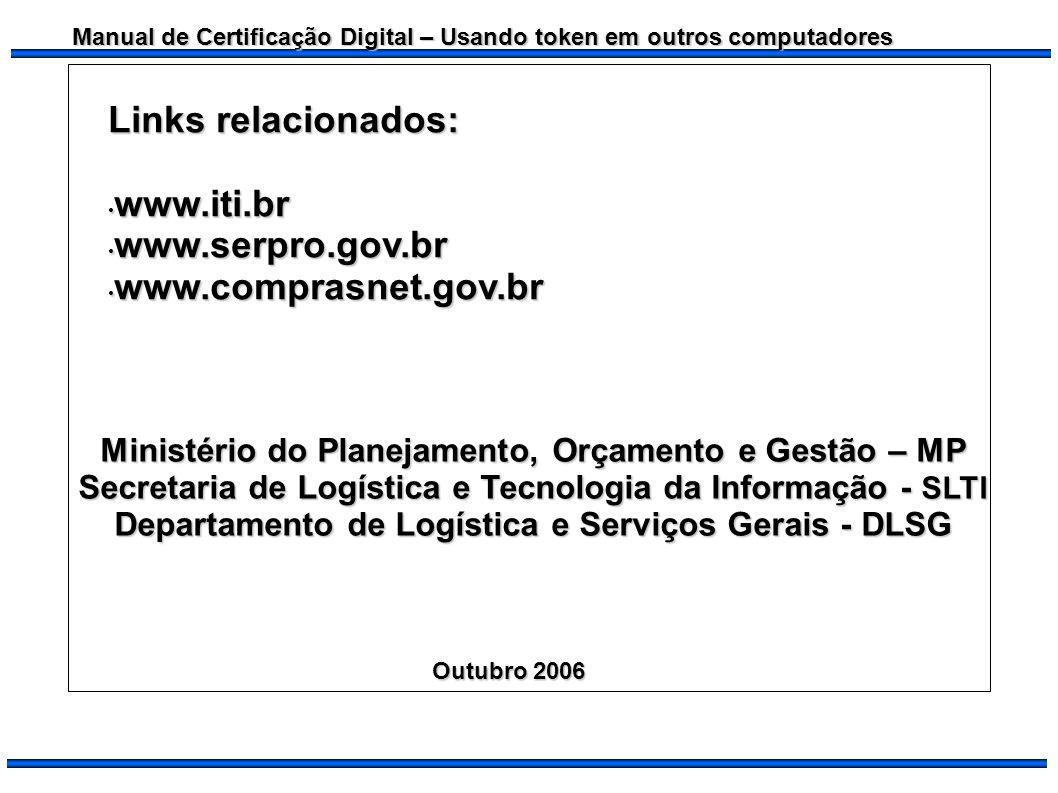 Manual de Certificação Digital – Usando token em outros computadores Ministério do Planejamento, Orçamento e Gestão – MP Secretaria de Logística e Tec