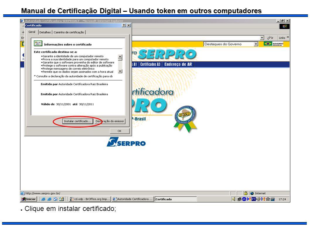 Manual de Certificação Digital – Usando token em outros computadores Clicar em OK para finalizar;