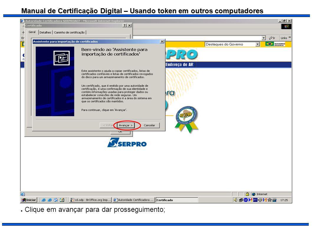 Manual de Certificação Digital – Usando token em outros computadores Você pode definir em que local irá salvar as cadeias selecionado a 2ª opção.