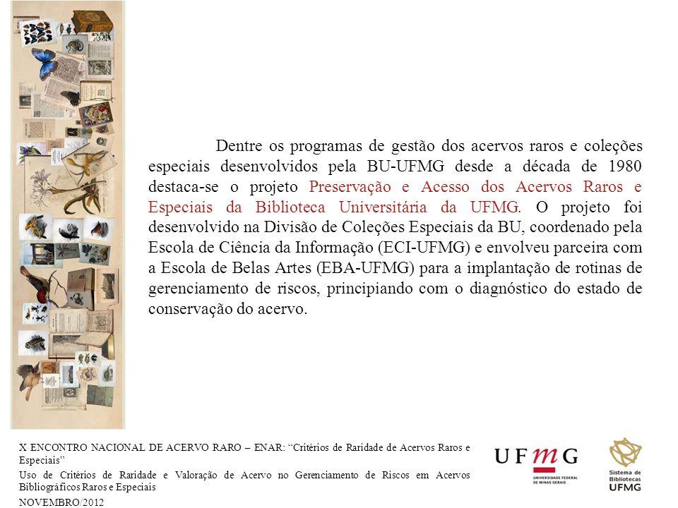 X ENCONTRO NACIONAL DE ACERVO RARO – ENAR: Critérios de Raridade de Acervos Raros e Especiais Uso de Critérios de Raridade e Valoração de Acervo no Gerenciamento de Riscos em Acervos Bibliográficos Raros e Especiais NOVEMBRO/2012 CALDEIRA, Paulo da Terra.
