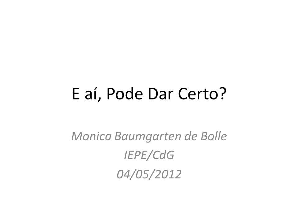 E aí, Pode Dar Certo? Monica Baumgarten de Bolle IEPE/CdG 04/05/2012
