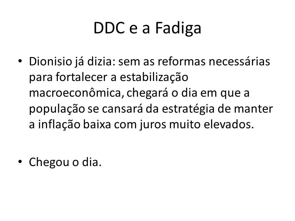 DDC e a Fadiga Dionisio já dizia: sem as reformas necessárias para fortalecer a estabilização macroeconômica, chegará o dia em que a população se cans