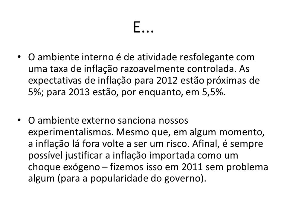 E... O ambiente interno é de atividade resfolegante com uma taxa de inflação razoavelmente controlada. As expectativas de inflação para 2012 estão pró