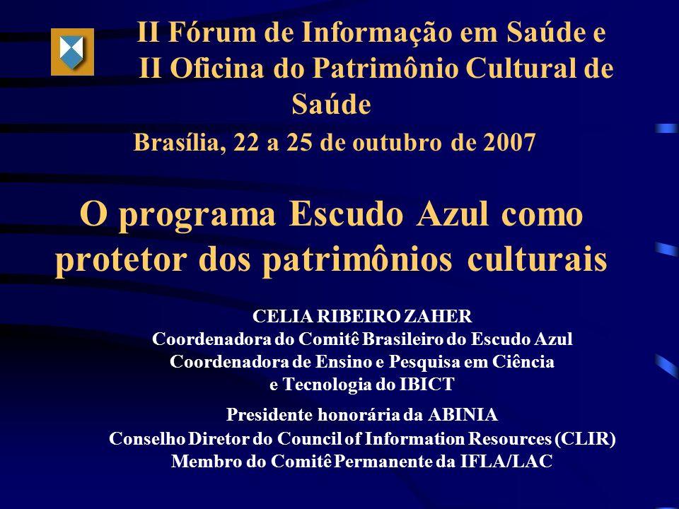 II Fórum de Informação em Saúde e II Oficina do Patrimônio Cultural de Saúde Brasília, 22 a 25 de outubro de 2007 O programa Escudo Azul como protetor
