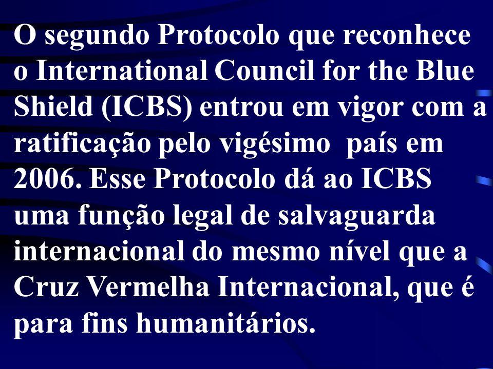 O segundo Protocolo que reconhece o International Council for the Blue Shield (ICBS) entrou em vigor com a ratificação pelo vigésimo país em 2006. Ess
