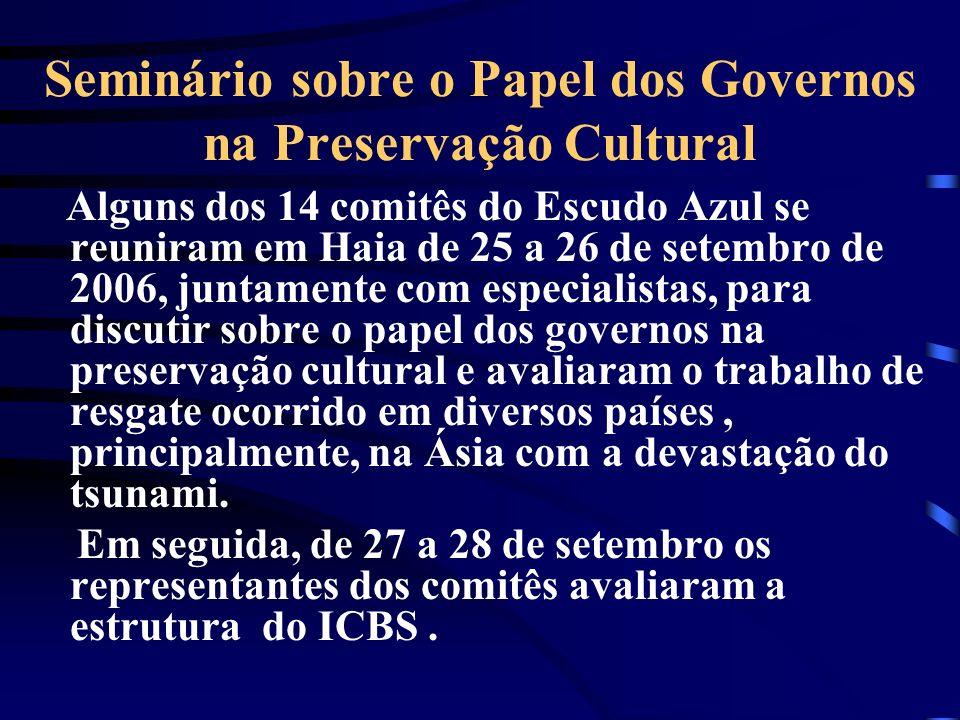 Seminário sobre o Papel dos Governos na Preservação Cultural Alguns dos 14 comitês do Escudo Azul se reuniram em Haia de 25 a 26 de setembro de 2006,