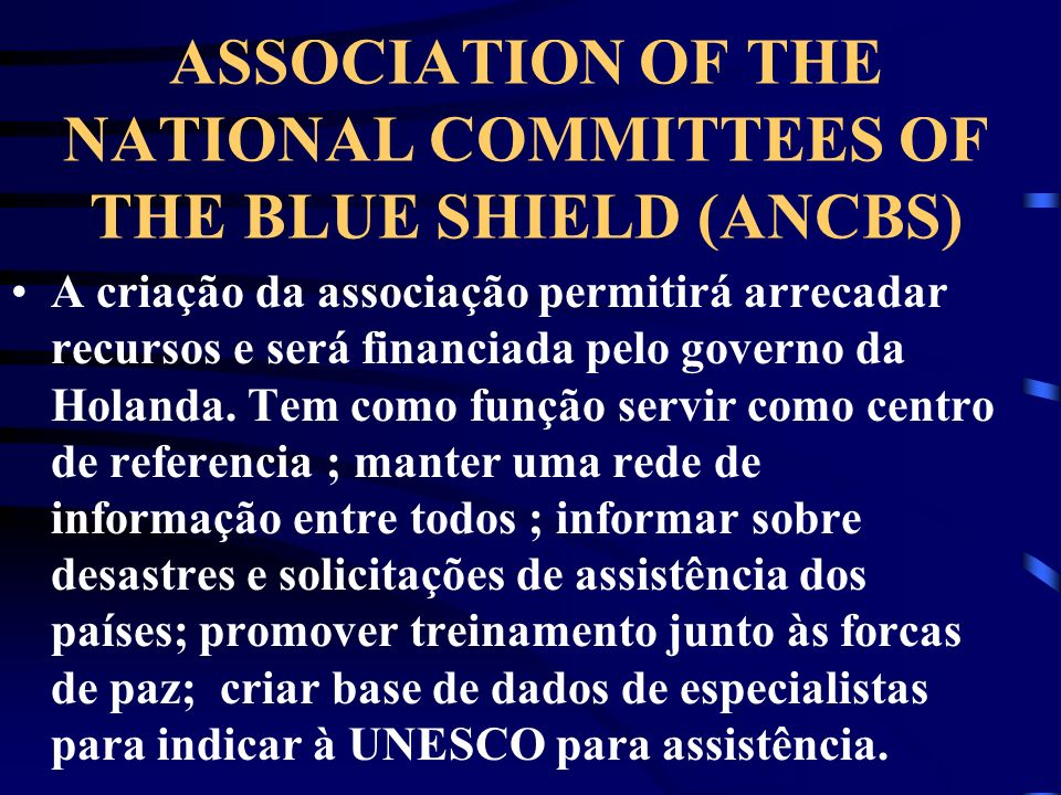 ASSOCIATION OF THE NATIONAL COMMITTEES OF THE BLUE SHIELD (ANCBS) A criação da associação permitirá arrecadar recursos e será financiada pelo governo