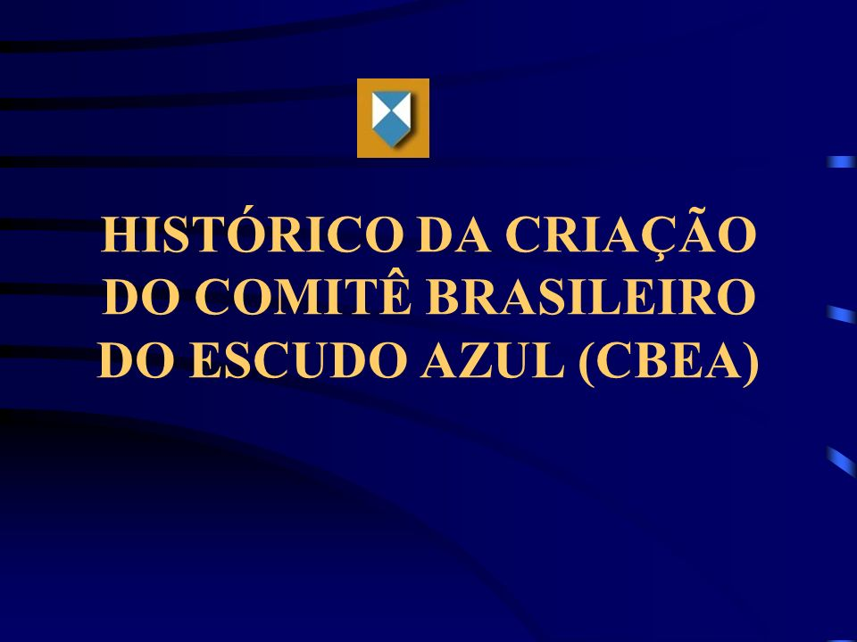HISTÓRICO DA CRIAÇÃO DO COMITÊ BRASILEIRO DO ESCUDO AZUL (CBEA)