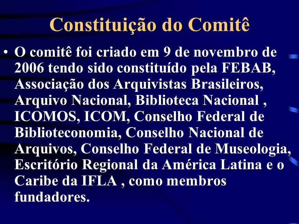 Constituição do Comitê O comitê foi criado em 9 de novembro de 2006 tendo sido constituído pela FEBAB, Associação dos Arquivistas Brasileiros, Arquivo