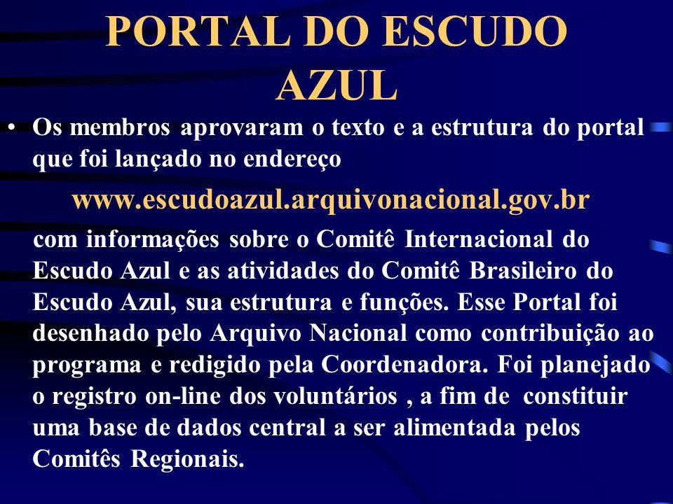 PORTAL DO ESCUDO AZUL Os membros aprovaram o texto e a estrutura do portal que foi lançado no endereço www.escudoazul.arquivonacional.gov.br com infor