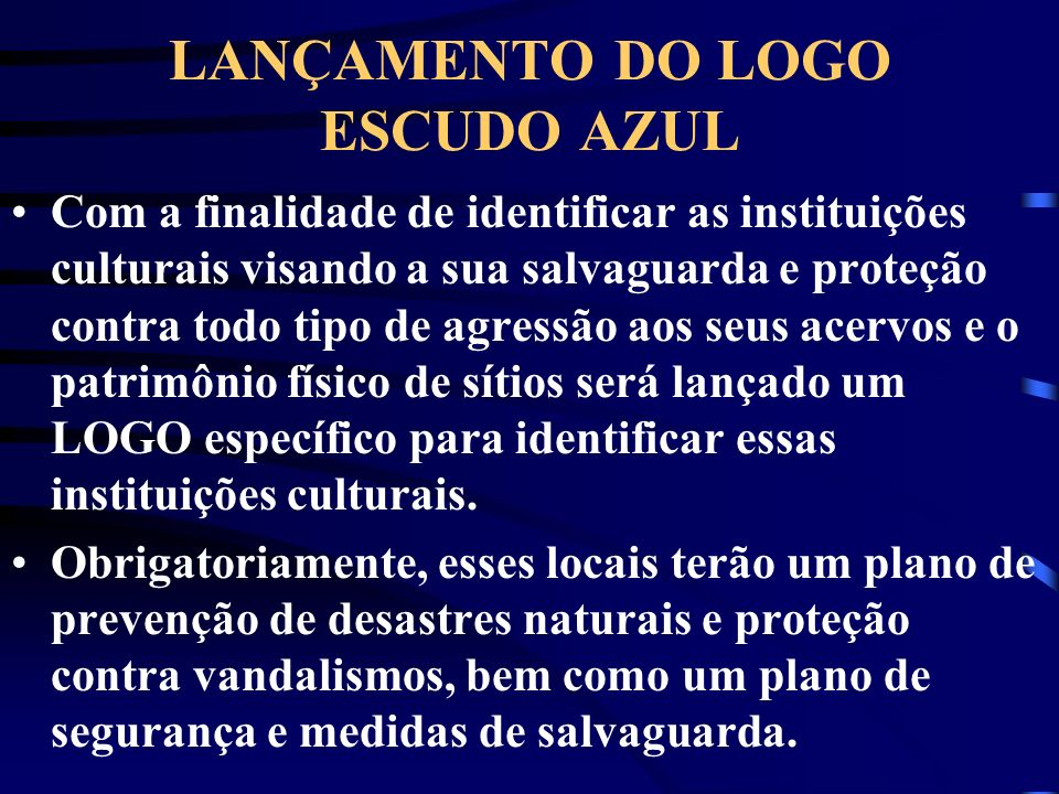 LANÇAMENTO DO LOGO ESCUDO AZUL Com a finalidade de identificar as instituições culturais visando a sua salvaguarda e proteção contra todo tipo de agre