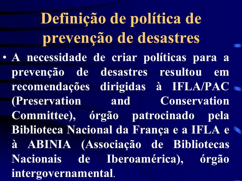 Definição de política de prevenção de desastres A necessidade de criar políticas para a prevenção de desastres resultou em recomendações dirigidas à I