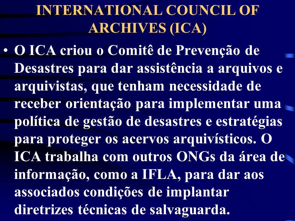 INTERNATIONAL COUNCIL OF ARCHIVES (ICA) O ICA criou o Comitê de Prevenção de Desastres para dar assistência a arquivos e arquivistas, que tenham neces
