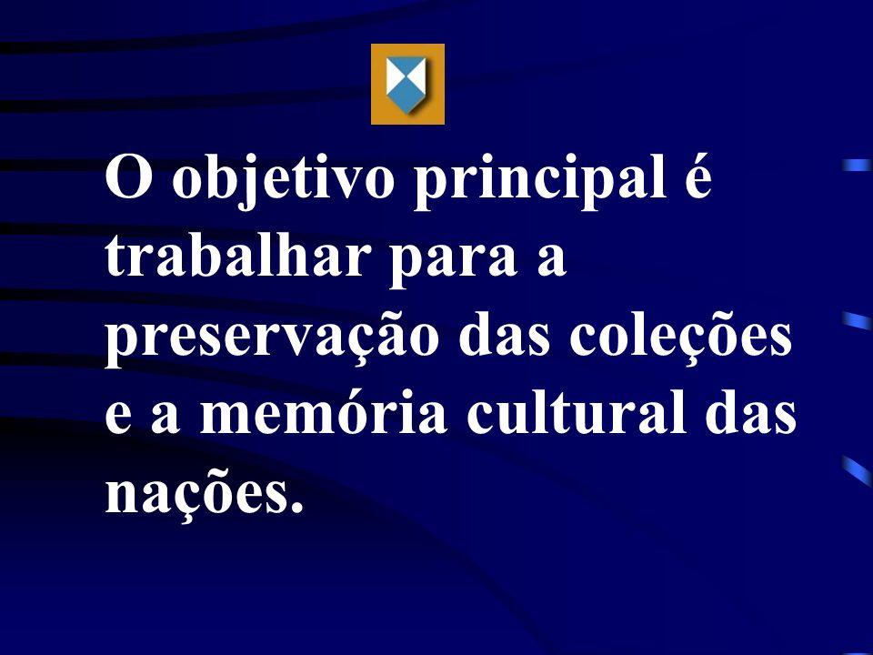 O objetivo principal é trabalhar para a preservação das coleções e a memória cultural das nações.