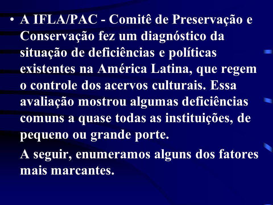 A IFLA/PAC - Comitê de Preservação e Conservação fez um diagnóstico da situação de deficiências e políticas existentes na América Latina, que regem o