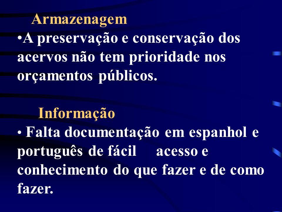 Armazenagem A preservação e conservação dos acervos não tem prioridade nos orçamentos públicos. Informação Falta documentação em espanhol e português