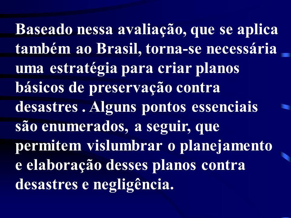 Baseado nessa avaliação, que se aplica também ao Brasil, torna-se necessária uma estratégia para criar planos básicos de preservação contra desastres.