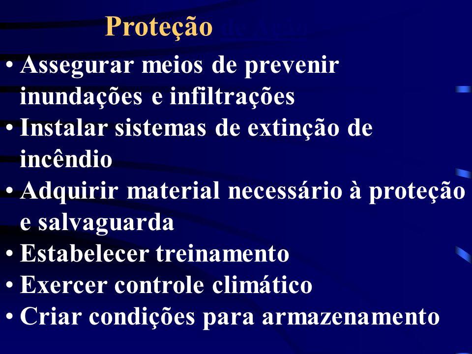 Assegurar meios de prevenir inundações e infiltrações Instalar sistemas de extinção de incêndio Adquirir material necessário à proteção e salvaguarda