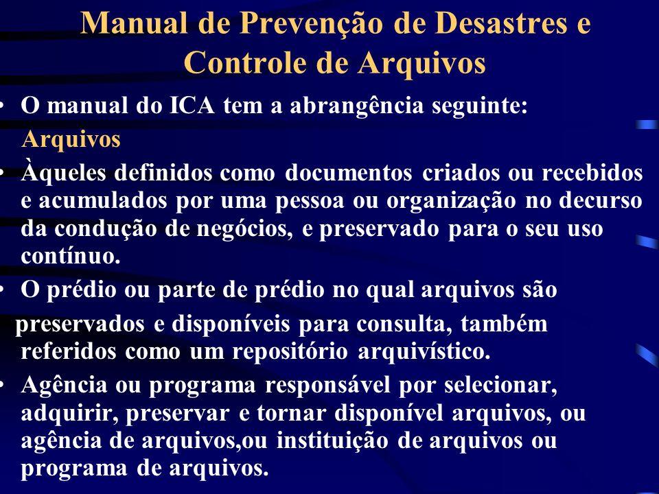 Manual de Prevenção de Desastres e Controle de Arquivos O manual do ICA tem a abrangência seguinte: Arquivos Àqueles definidos como documentos criados