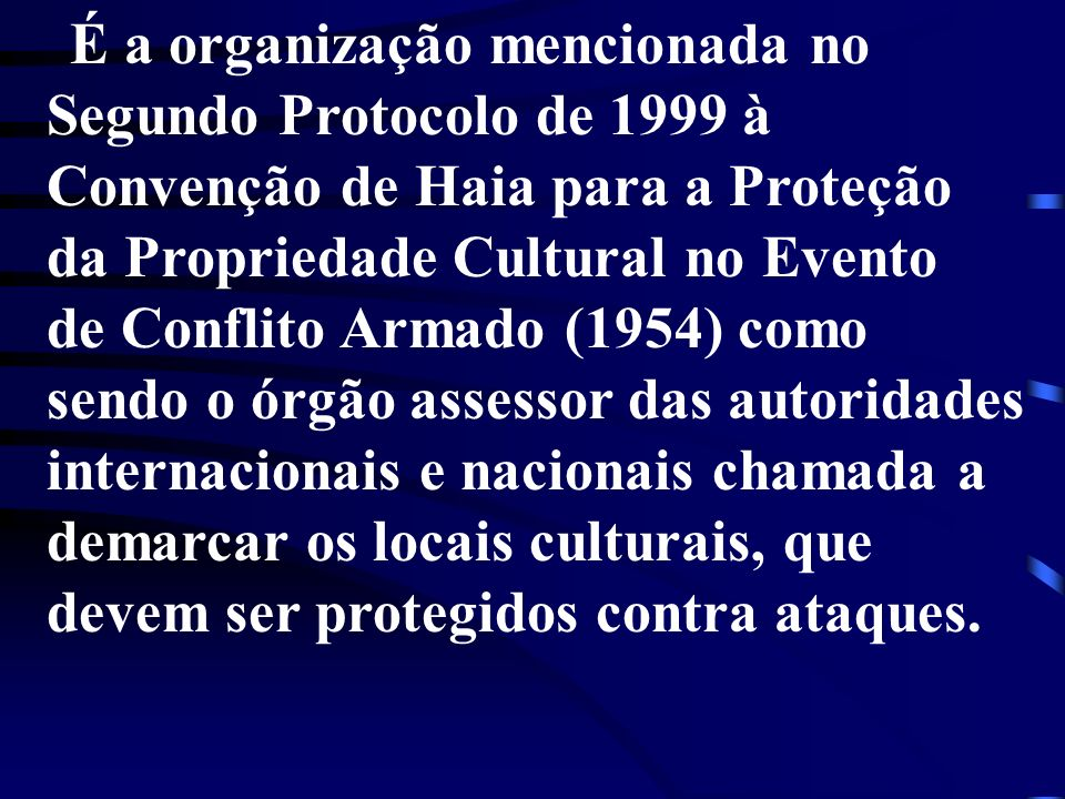 É a organização mencionada no Segundo Protocolo de 1999 à Convenção de Haia para a Proteção da Propriedade Cultural no Evento de Conflito Armado (1954