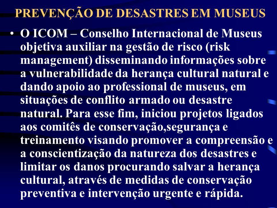PREVENÇÃO DE DESASTRES EM MUSEUS O ICOM – Conselho Internacional de Museus objetiva auxiliar na gestão de risco (risk management) disseminando informa
