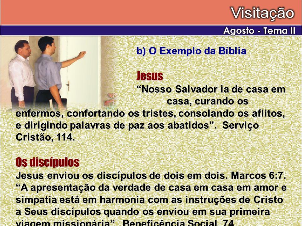 b) O Exemplo da Bíblia Jesus Nosso Salvador ia de casa em casa, curando os enfermos, confortando os tristes, consolando os aflitos, e dirigindo palavr