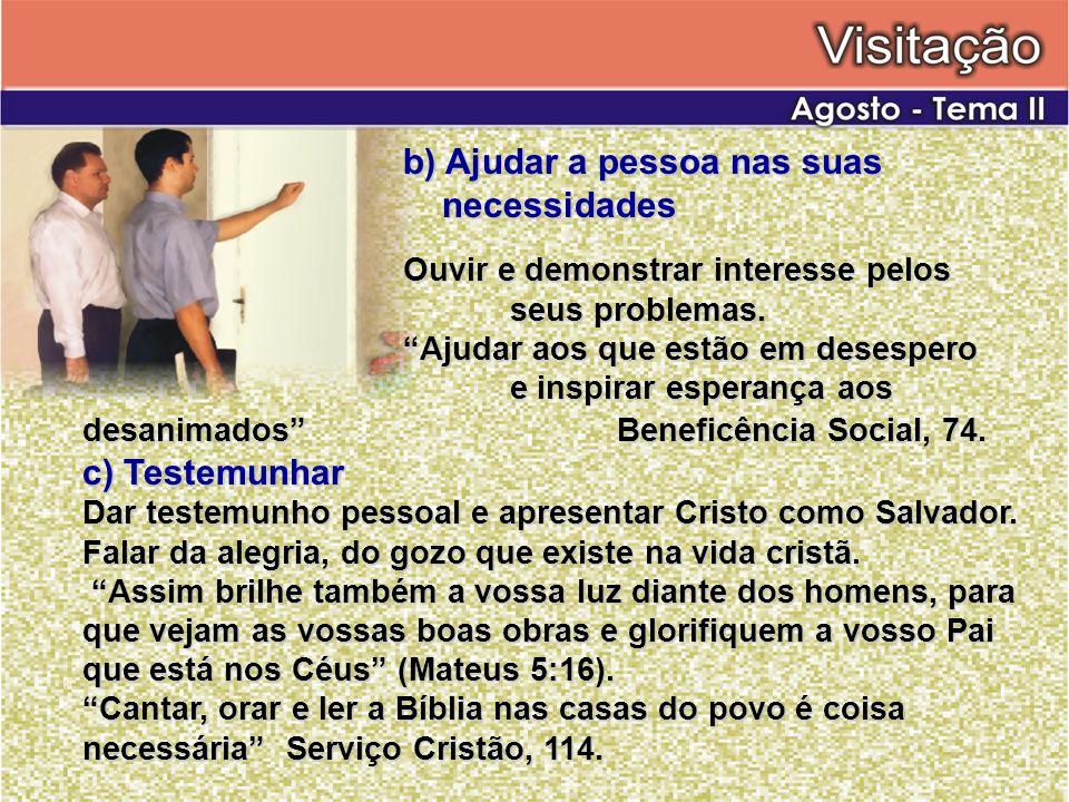 b) Ajudar a pessoa nas suas necessidades Ouvir e demonstrar interesse pelos seus problemas. Ajudar aos que estão em desespero e inspirar esperança aos
