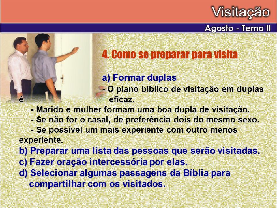 4. Como se preparar para visita a) Formar duplas - O plano bíblico de visitação em duplas é eficaz. - Marido e mulher formam uma boa dupla de visitaçã
