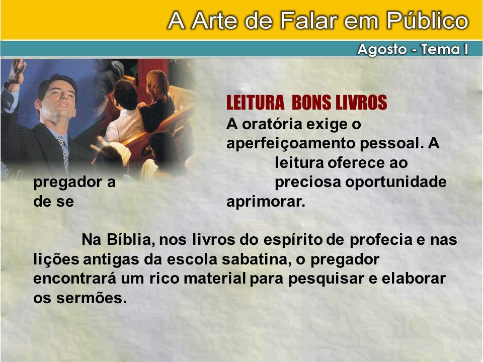 LEITURA BONS LIVROS A oratória exige o aperfeiçoamento pessoal. A leitura oferece ao pregador a preciosa oportunidade de se aprimorar. Na Bíblia, nos