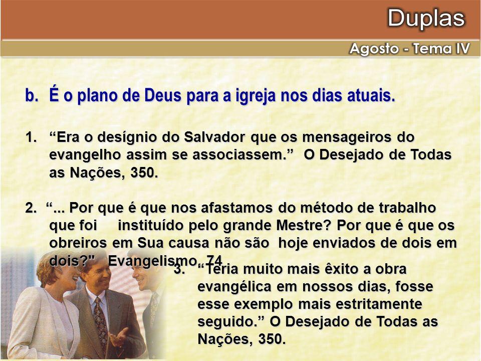 b.É o plano de Deus para a igreja nos dias atuais. 1.Era o desígnio do Salvador que os mensageiros do evangelho assim se associassem. O Desejado de To